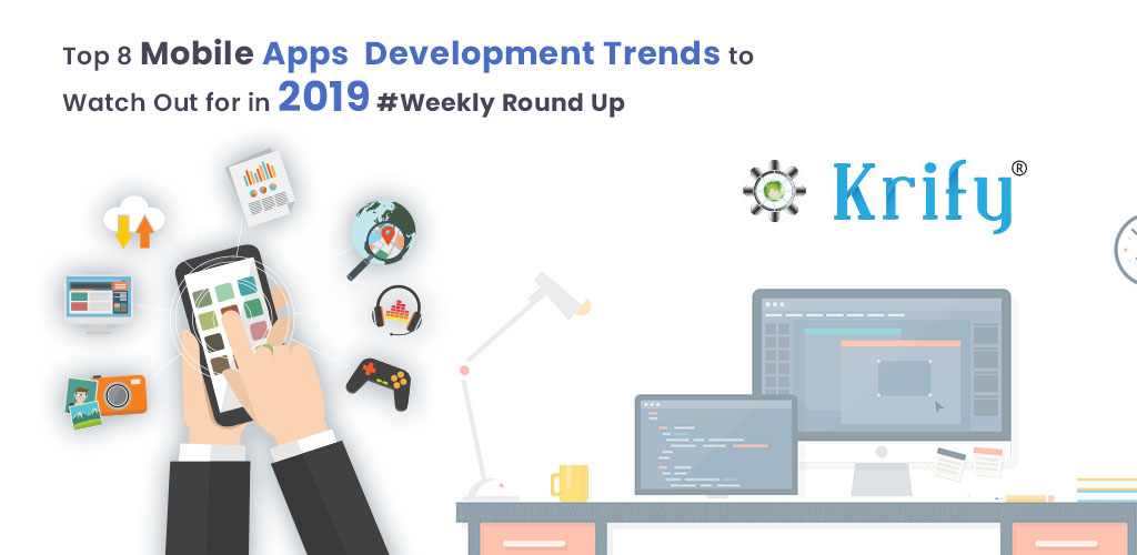 Mobile App Development Trends and Technologies for 2019 | Krify