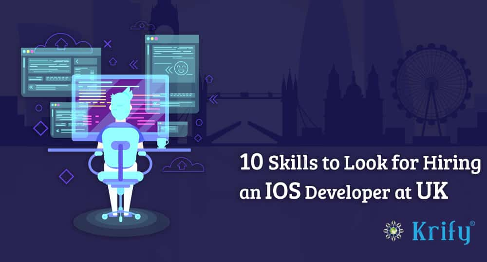 Skills to consider before hiring an iOS developer in UK | Krify